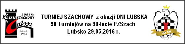 Ilustracja do informacji:  TURNIEJ SZACHOWY z okazji DNI LUBSKA 90 Turniejów na 90-lecie PZSzach, Lubsko 29.05.2016 r.