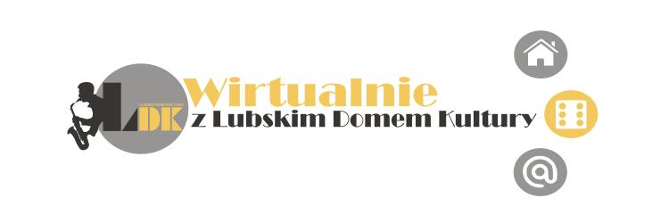 Ilustracja do informacji: Wirtualnie z Lubskim Domem Kultury